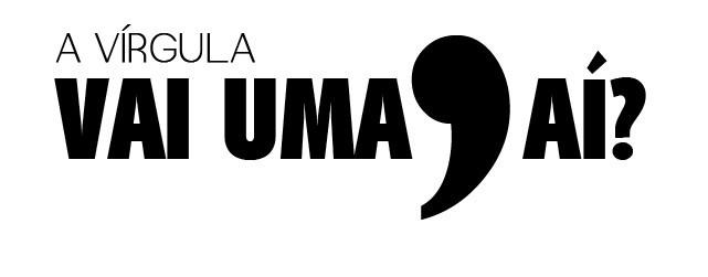 Língua Portuguesa: Vírgula sem cara de interrogação